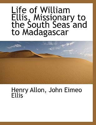 BiblioLife Life of William Ellis, Missionary to the South Seas and to Madagascar by Allon, Henry/ Ellis, John Eimeo [Hardcover] at Sears.com