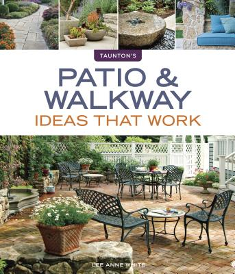 Patio & Walkway Ideas That Work By White, Lee Anne